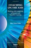 Coaching on the Axis: Working with Complexity in Business and Executive Coaching (Professional Coaching Series)