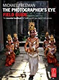 The Photographer's Eye Field Guide: The essential handbook for traveling with your digital SLR camera (0240812484) by Freeman, Michael