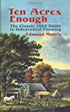 Ten Acres Enough: The Classic 1864 Guide to Independent Farming (048643737X) by Morris, Edmund