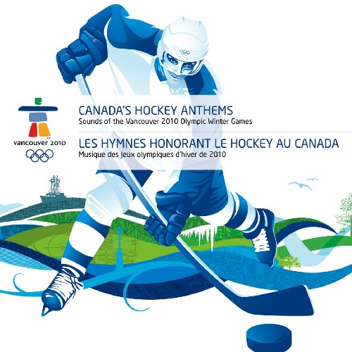 Canadas Hockey Anthems- Sounds of Vancouver 2010