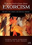 What You Need to Know About Exorcism - The Devil, Evil Spirits, and Spiritual Warfare