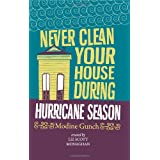 Never Clean Your House During Hurricane Season ~ Liz Scott Monaghan