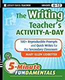 The Writing Teacher s Activity-a-Day: 180 Reproducible Prompts and Quick-Writes for the Secondary Classroom