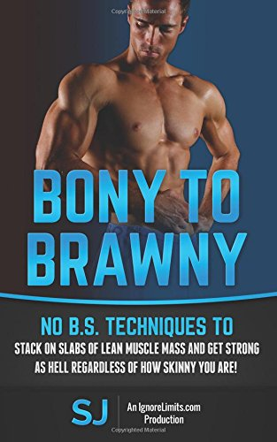 bony-to-brawny-no-bs-techniques-to-stack-on-slabs-of-lean-muscle-mass-and-get-strong-as-hell-regardl
