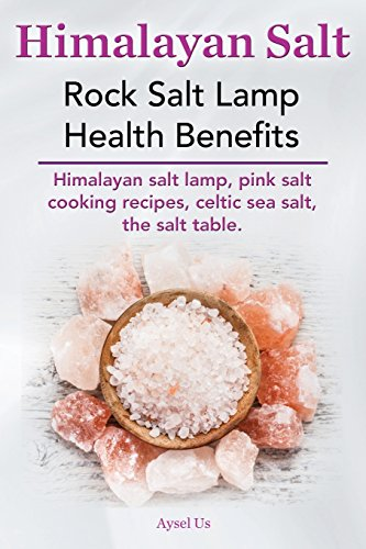 Himalayan Salt. Rock Salt Lamp Health Benefits. Himalayan Salt Lamp - Pink Salt Cooking Recipes ...