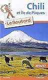 Guide du Routard Chili et Île de Pâques 2016/2017