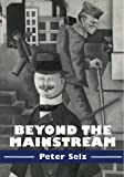 Beyond the Mainstream: Essays on Modern and Contemporary Art (Contemporary Artists and their Critics) (0521556244) by Selz, Peter