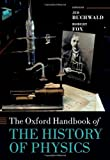 img - for The Oxford Handbook of the History of Physics (Oxford Handbooks in Physics) book / textbook / text book