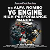Jim Kartalamakis Alfa Romeo V6 Engine - High Performance Manual (Speedpro Series): Covers GTV6, 75 and 164 2.5 and 3 Litre Engines - Also Includes (not for front wheel ... Advice on Suspension, Brakes and Transmission