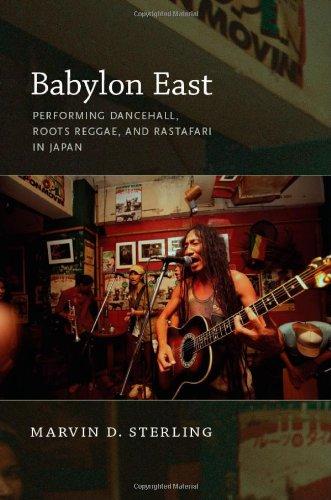 Babylon East: Performing Dancehall, Roots Reggae, and Rastafari in Japan