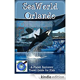SeaWorld Orlando: A Planet Explorers Travel Guide for Kids