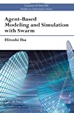 Agent-Based Modeling plus Simulation with Swarm (Chapman & Hall/CRC Studies inside Informatics Series)
