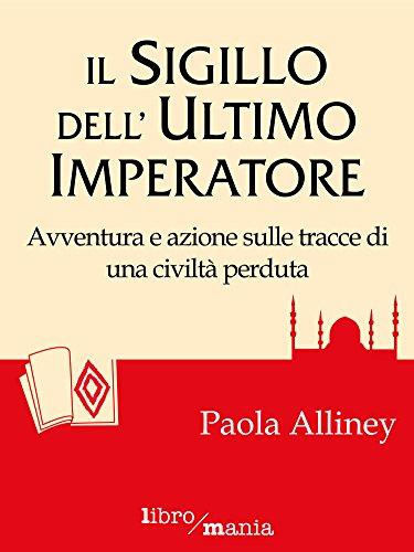 Il sigillo dell'Ultimo Imperatore Avventura e azione sulle tracce di una civilità perduta 13 Romanzi libroman PDF