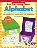 Alphabet: 30 Instant Centers With Reproducible Templates and Activities That Help Kids Practice Important Literacy Skills-Independently! (Shoe Box Learning Centers)