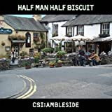 CSI: Ambleside Half Man Half Biscuit