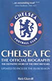 Chelsea FC: The Official Biography - The Definitive Story of the First 100 Years