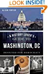 A History Lover's Guide to Washington...
