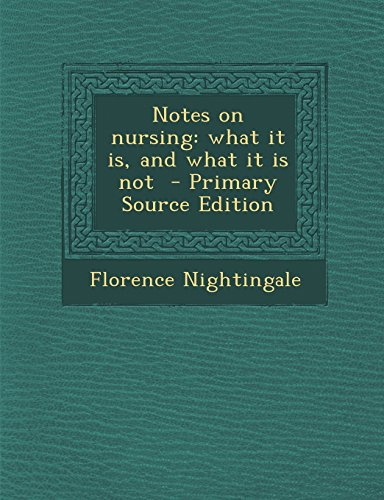 Notes on Nursing: What It Is, and What It Is Not - Primary Source Edition