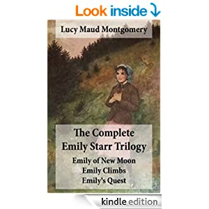 The Complete Emily Starr Trilogy: Emily of New Moon, Emily Climbs, Emily's Quest: Unabridged