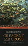 Crescent and Cross: The Battle of Lepanto 1571 (1842127535) by Bicheno, Hugh