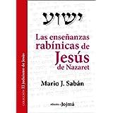 Las enseñanzas rabínicas de Jesús de Nazaret (El Judaísmo de Jesús)