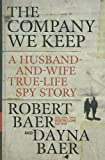 The Company We Keep: A Husband-and-Wife True-Life Spy Story (Thorndike Press Large Print Nonfiction Series) (1410436004) by Baer, Robert