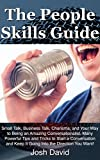 img - for The People Skills Guide: Small Talk, Business Talk, Charisma, and Your Way to Being an Amazing Conversationalist. Many Powerful Tips and Tricks to Start ... Keep It Going (Self Improvements Book 2) book / textbook / text book