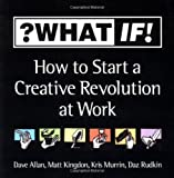 img - for ?What If!: How to Start a Creative Revolution at Work book / textbook / text book