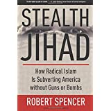 Stealth Jihad: How Radical Islam is Subverting America without Guns or Bombs ~ Robert Spencer