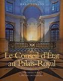 echange, troc Marc Sanson - Le Conseil d'Etat au palais-Royal : Architecture Décors intérieurs