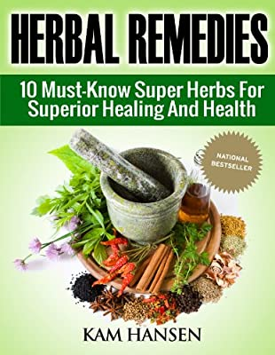 Herbal Remedies: 10 Super Herbs for Optimal Healing and Health (Natural Remedies, Natural Cures, Herbal Medicine)