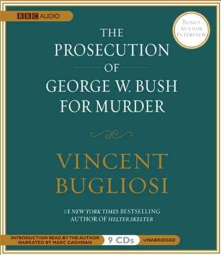 Vincent Bugliosi - The Prosecution of George W. Bush for Murder