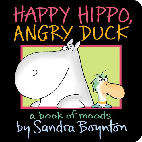Happy Hippo, Angry Duck: A Book of Moods (Boynton on Board) - Sandra Boynton