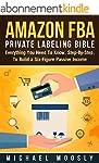 Amazon FBA: Private Labeling Bible: E...