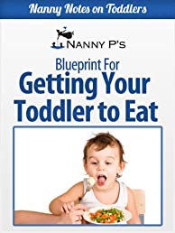 Getting Your Toddler to Eat: A Nanny P Blueprint (Nanny Notes on Toddlers)