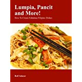Lumpia, Pancit and More! How To Create Fabulous Filipino Dishes ~ Rufi Salazar