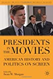 img - for Presidents in the Movies: American History and Politics on Screen (The Evolving American Presidency) book / textbook / text book