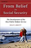 img - for From Relief to Social Security: The Development of the New Public Welfare Service by Grace Abbott (2000-05-01) book / textbook / text book