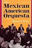 img - for The Mexican American Orquesta: Music, Culture, and the Dialectic of Conflict by Manuel Pe??a (1999-01-01) book / textbook / text book
