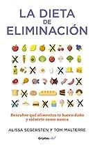 LA DIETA DE ELIMINACIÓN: DESCUBRE QUÉ ALIMENTOS TE HACEN DAÑO Y SIÉNTETE COMO NUNCA (SPANISH EDITION)