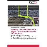 An Lisis Lineal El Stico de Vigas Curvas de Acero de 90 de Arco: Cálculo de los Esfuerzos Radial y Tangencial,...