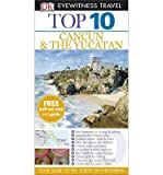 img - for DK Eyewitness Top 10 Travel Guide: Cancun & the Yucatan (DK Eyewitness Top 10 Travel Guide) (Paperback) - Common book / textbook / text book