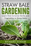 Straw Bale Gardening: Learn How to Gr...