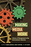 Making Media Work: Cultures of Management in the Entertainment Industries (Critical Cultural Communication)