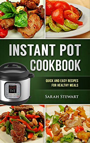 Instant Pot Cookbook: Quick and Easy Recipes for Healthy Meals by Sarah Stewart
