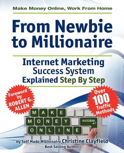Make Money Online. Work from Home. from Newbie to Millionaire: An Internet Marketing Success System Explained in Easy Steps by Self Made Millionaire