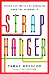 Straphanger: Saving Our Cities and Ou...