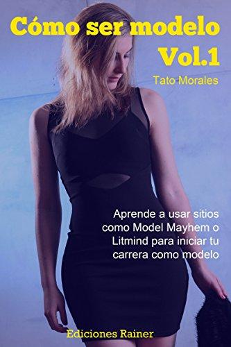 Cómo ser modelo, Vol. 1: Aprende a usar sitios como Model Mayhem o Litmind para iniciar tu carrera como modelo (Spanish Edition) (Model Mayhem compare prices)