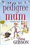 Fiona Gibson Pedigree Mum by Gibson, Fiona (2013)