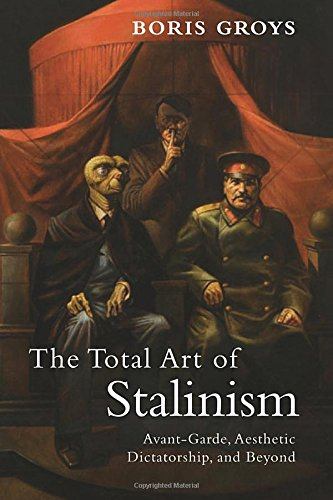 The Total Art of Stalinism: Avant-Garde, Aesthetic...